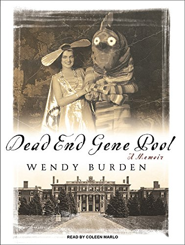 Dead End Gene Pool: A Memoir: Wendy Burden