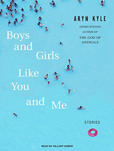 Boys and Girls Like You and Me: Stories: Aryn Kyle