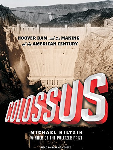 Colossus: Hoover Dam and the Making of the American Century: Michael Hiltzik