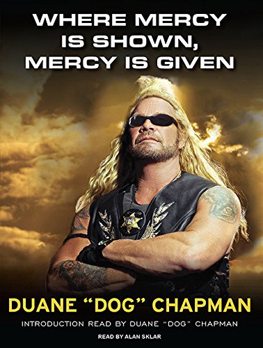 Where Mercy Is Shown, Mercy Is Given: Duane Dog Chapman