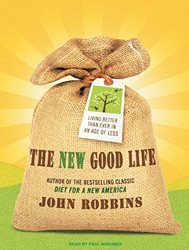 The New Good Life: Living Better Than Ever in an Age of Less (Compact Disc): John Robbins