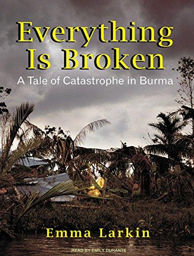 Everything Is Broken: A Tale of Catastrophe in Burma (Compact Disc): Emma Larkin