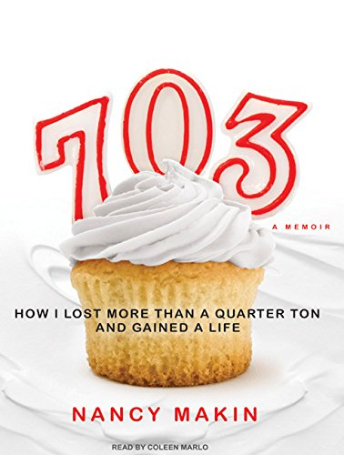 703: How I Lost More Than a Quarter Ton and Gained a Life (Compact Disc): Nancy Makin