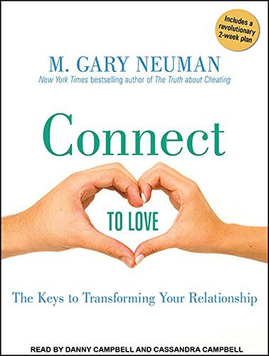 Connect to Love: The Keys to Transforming Your Relationship: M. Gary Neuman