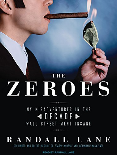 The Zeroes: My Misadventures in the Decade Wall Street Went Insane (Compact Disc): Randall Lane