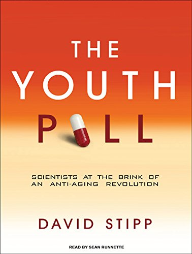 The Youth Pill: Scientists at the Brink of an Anti-Aging Revolution: David Stipp
