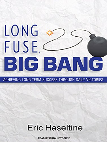 Long Fuse, Big Bang: Achieving Long-term Success Through Daily Victories: Eric Haseltine