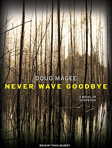 Never Wave Goodbye: A Novel of Suspense: Doug Magee