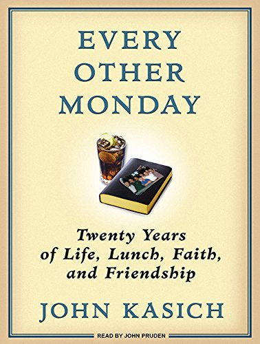 Every Other Monday: Twenty Years of Life, Lunch, Faith, and Friendship: John Kasich, Daniel Paisner