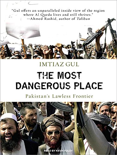 The Most Dangerous Place: Pakistan's Lawless Frontier, Library Edition: Imtiaz Gul