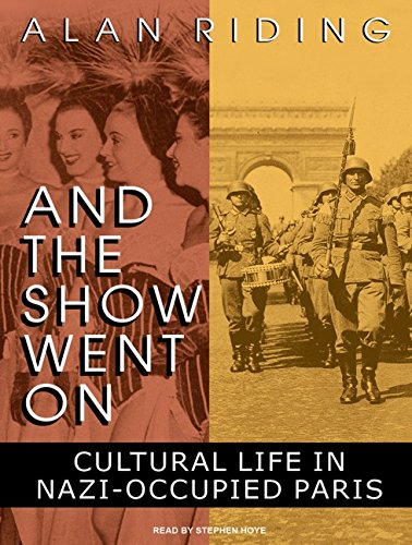 And the Show Went on: Cultural Life in Nazi-occupied Paris: Alan Riding