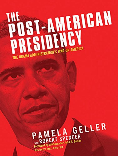 The Post-American Presidency: The Obama Administration's War on America (9781400148356) by Pamela Geller; Robert Spencer