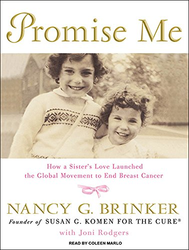 Promise Me: How a Sister s Love Launched the Global Movement to End Breast Cancer: Nancy G. Brinker...