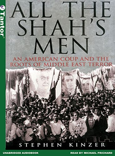 All the Shah's Men: An American Coup and the Roots of Middle East Terror (MP3 CD) (1400151066) by Stephen Kinzer