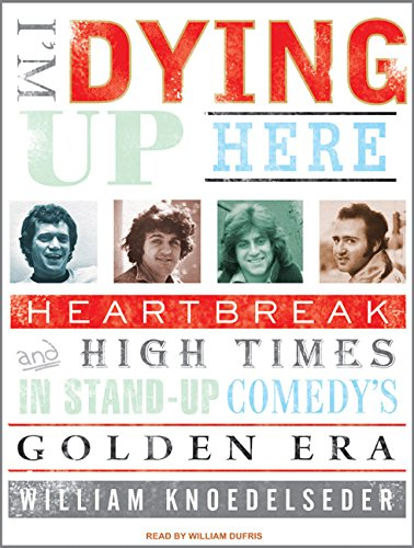 9781400151844: I'm Dying Up Here: Heartbreak and High Times in Standup Comedy's Golden Era