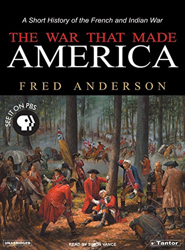 The War That Made America: A Short History of the French and Indian War (1400151961) by Fred Anderson