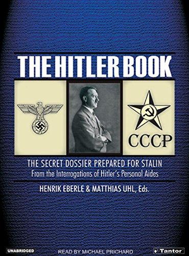 The Hitler Book: The Secret Dossier Prepared for Stalin from the Interrogations of Hitler's ...