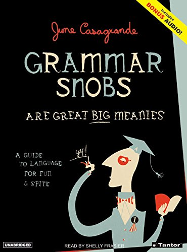 Grammar Snobs Are Great Big Meanies: A Guide To Language For Fun & Spite: Casagrande, June