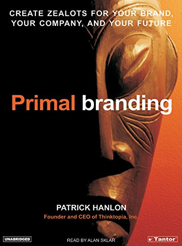 9781400152193: Primal Branding: Create Zealots for Your Brand, Your Company, and Your Future