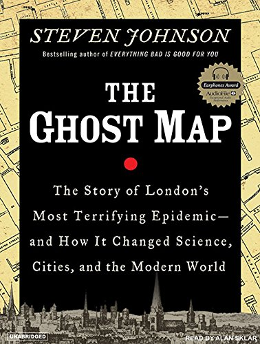 The Ghost Map: The Story of London's Most Terrifying Epidemic--And How It Changed Science, ...