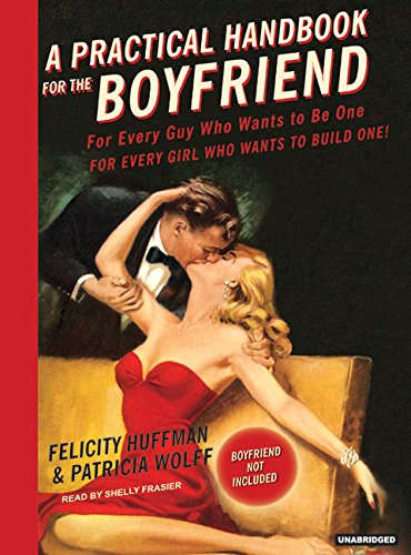 9781400153329: A Practical Handbook for the Boyfriend: For Every Guy Who Wants to Be One/For Every Girl Who Wants to Build One!