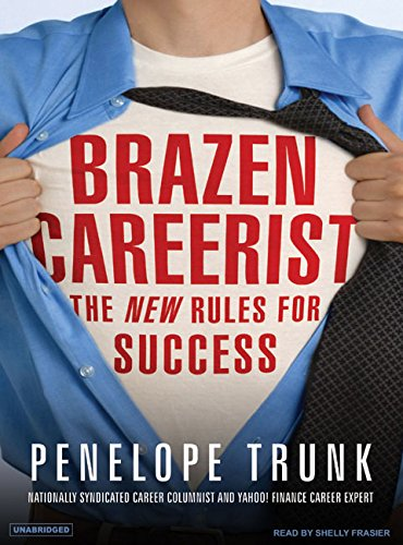 Brazen Careerist: The New Rules for Success: Trunk, Penelope