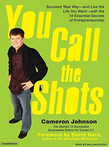 9781400153695: You Call the Shots: Succeed Your Way---And Live the Life You Want---With the 19 Essential Secrets of Entrepreneurship