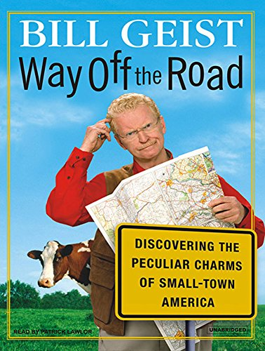 Way Off the Road: Discovering the Peculiar Charms of Small-Town America: Geist, Bill