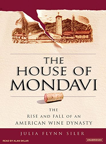 9781400154807: The House of Mondavi: The Rise and Fall of an American Wine Dynasty