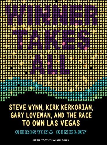 9781400155897: Winner Takes All: Steve Wynn, Kirk Kerkorian, Gary Loveman, and the Race to Own Las Vegas
