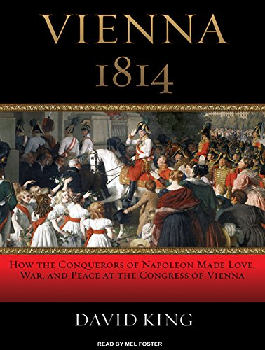 9781400156269: Vienna 1814: How the Conquerors of Napoleon Made Love, War, and Peace at the Congress of Vienna