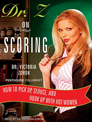 9781400156474: Dr. Z on Scoring: How to Pick Up, Seduce, and Hook Up with Hot Women