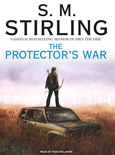 The Protector's War (Emberverse): Stirling, S. M.