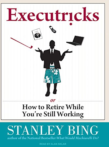 Executricks: Or How to Retire While You're Still Working: Bing, Stanley