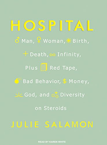 9781400157242: Hospital: Man, Woman, Birth, Death, Infinity, Plus Red Tape, Bad Behavior, Money, God, and Diversity on Steroids