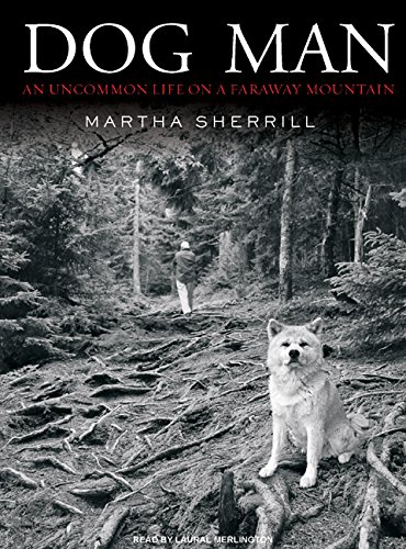 Dog Man: An Uncommon Life on a Faraway Mountain: Sherrill, Martha