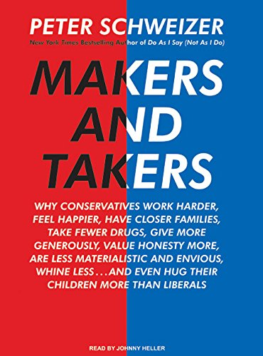 9781400157488: Makers and Takers: Why Conservatives Work Harder, Feel Happier, Have Closer Families, Take Fewer Drugs, Give More Generously, Value Honesty More, Are ... Even Hug Their Children More Than Liberals