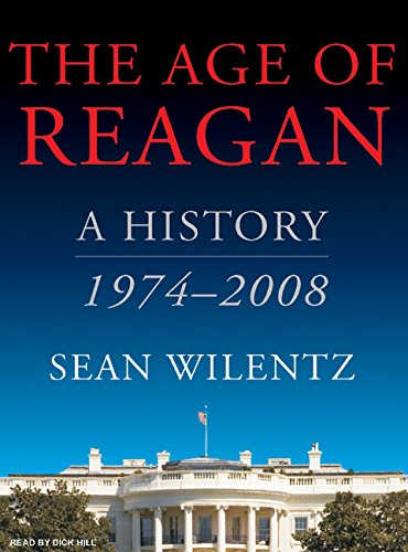 The Age of Reagan: A History, 1974-2008 (MP3 CD): Sean Wilentz