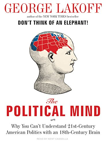 9781400158096: The Political Mind: Why You Can't Understand 21st-Century American Politics with an 18th-Century Brain