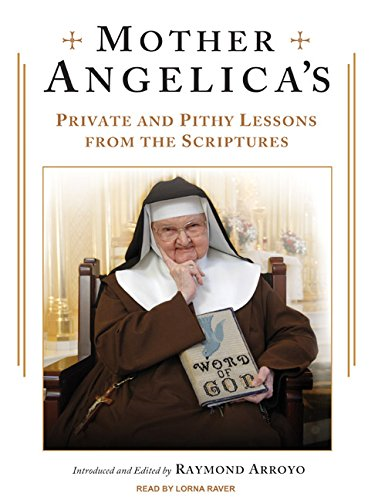 Mother Angelica's Private and Pithy Lessons from the Scriptures: Raymond Arroyo
