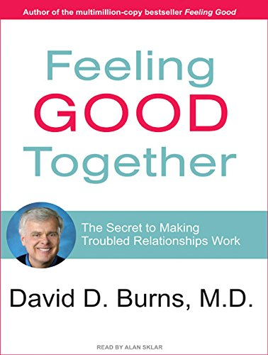 9781400158201: Feeling Good Together: The Secret to Making Troubled Relationships Work