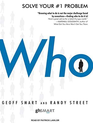 Who: The A Method for Hiring: Geoff Smart; Randy Street