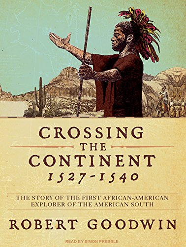 9781400159727: Crossing the Continent 1527-1540: The Story of the First African American Explorer of the American South