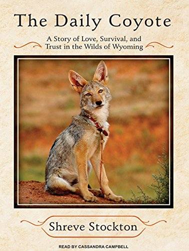 9781400159970: The Daily Coyote: A Story of Love, Survival, and Trust in the Wilds of Wyoming