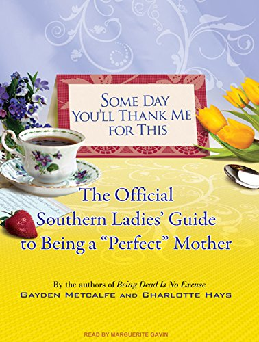 9781400160440: Some Day You'll Thank Me for This: The Official Southern Ladies' Guide to Being a