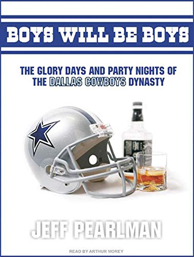 9781400160730: Boys Will Be Boys: The Glory Days and Party Nights of the Dallas Cowboys Dynasty