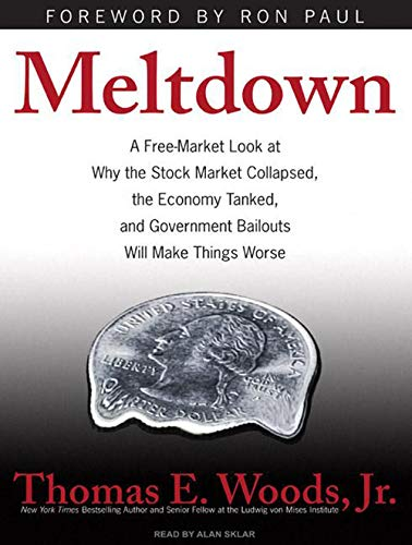 9781400162093: Meltdown: A Free-Market Look at Why the Stock Market Collapsed, the Economy Tanked, and Government Bailouts Will Make Things Worse