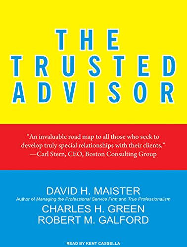 The Trusted Advisor: Galford, Robert M.; Green, Charles H.; Maister, David H.