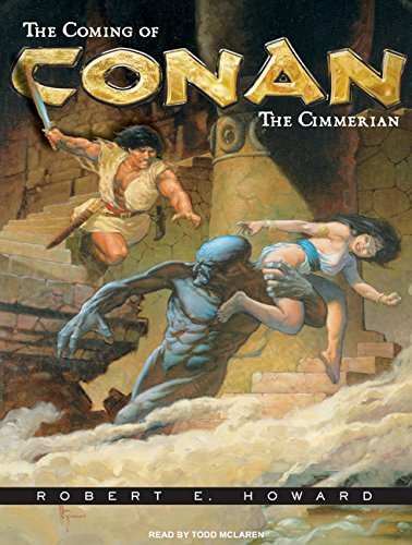 The Coming of Conan the Cimmerian: The Original Adventures of the Greatest Sword and Sorcery Hero ...
