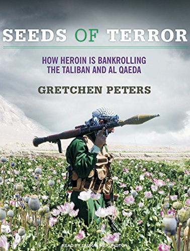 Seeds of Terror: How Heroin Is Bankrolling the Taliban and Al Qaeda: Peters, Gretchen